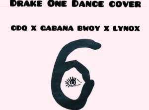 CDQ - One Time (Drake's Cover) ft. GabanaBwoy & Lynox